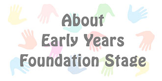 Go to the 'About Early Years Foundation Stage' page